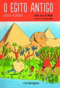 O Egito Antigo passo a passo, de Aude Gros de Beler, com ilustrações de Aurélien Débat. Tradução de Julia da Rosa Simões. Editora Claro Enigma, 80 páginas, R$ 32,90.