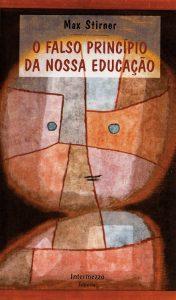 O falso princípio da nossa educação, de Max Stirner, introdução de Jean Barrué e tradução de Plínio Augusto Coêlho, Intermezzo Editorial, 96 páginas, R$ 28