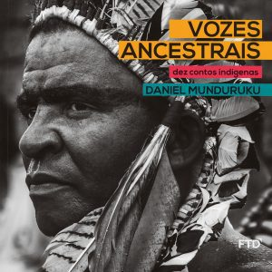 Vozes ancestrais – dez contos indígenas, de Daniel Munduruku (FTD, 80 páginas, R$ 46)